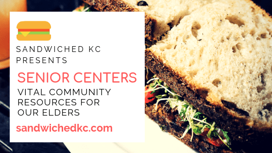 Sandwiched KC Community Centers vital community resources for our elders