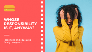 Whose responsibility is it, anyway? Identifying and educating family caregivers