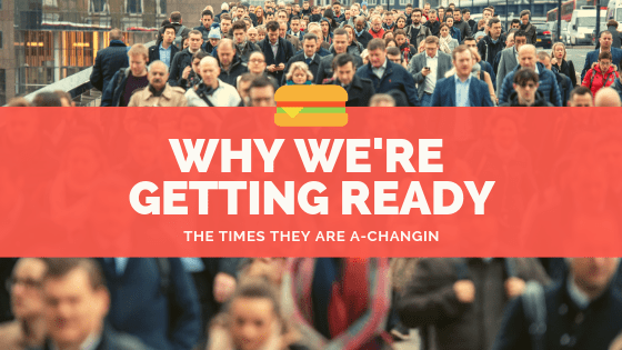 Why We're Getting Ready the times they are a-changin'